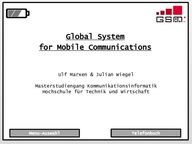 Folie 1 / 64 Global System for Mobile Communications Menu-Auswahl Ulf Marxen & Julian Wiegel Masterstudiengang Kommunikati...