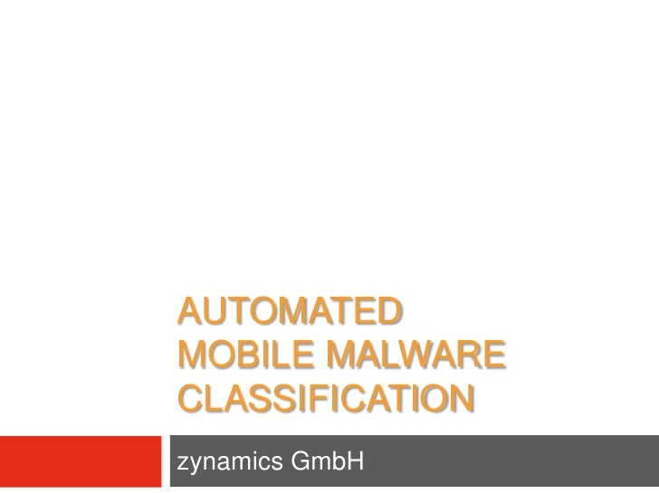 AUTOMATED MOBILE MALWARE CLASSIFICATION zynamics GmbH