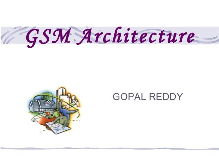 GSM Architecture        GOPAL REDDY