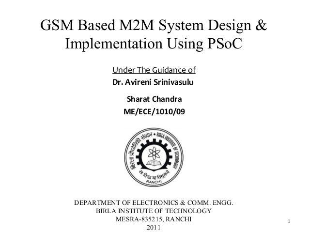 GSM Based M2M System Design &  Implementation Using PSoC             Under The Guidance of             Dr. Avireni Sriniva...