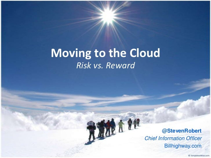 Moving to the Cloud<br />Risk vs. Reward<br />@StevenRobert<br />Chief Information Officer<br />Billhighway.com<br />