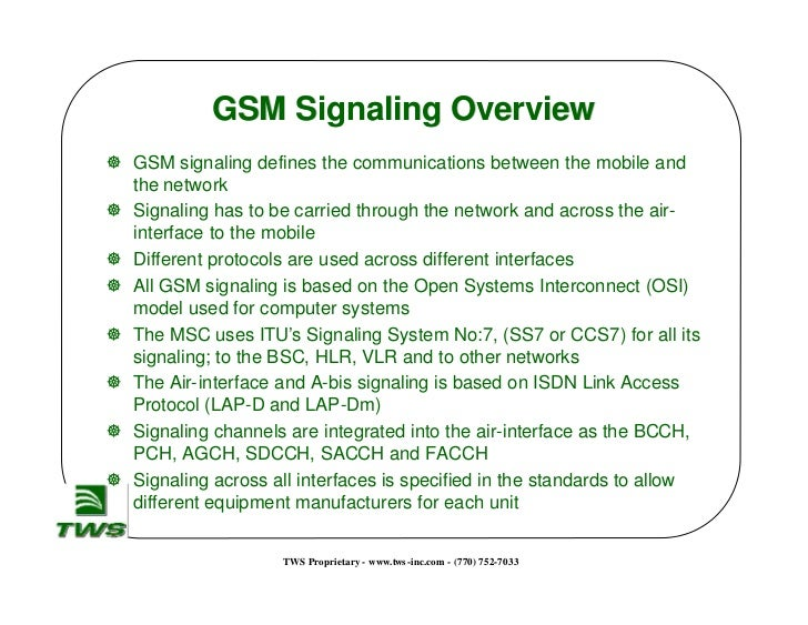 GSM Signaling Overview] GSM signaling defines the communications between the mobile and  the network] Signaling has to be ...