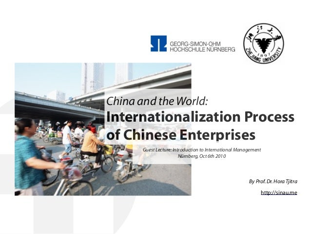 By Prof.Dr.HoraTjitra http://sinau.me China and the World: Internationalization Process of Chinese Enterprises Guest Lectu...