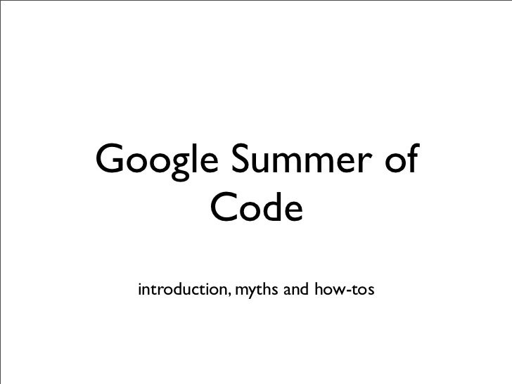 Google Summer of Code - Introduction, Myths and How-Tos