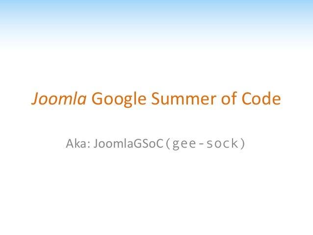 Joomla Google Summer of Code   Aka: JoomlaGSoC(gee-sock)