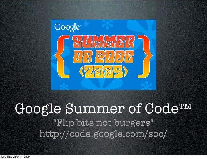 Google Summer of Code™                               quot;Flip bits not burgersquot;                            http://cod...