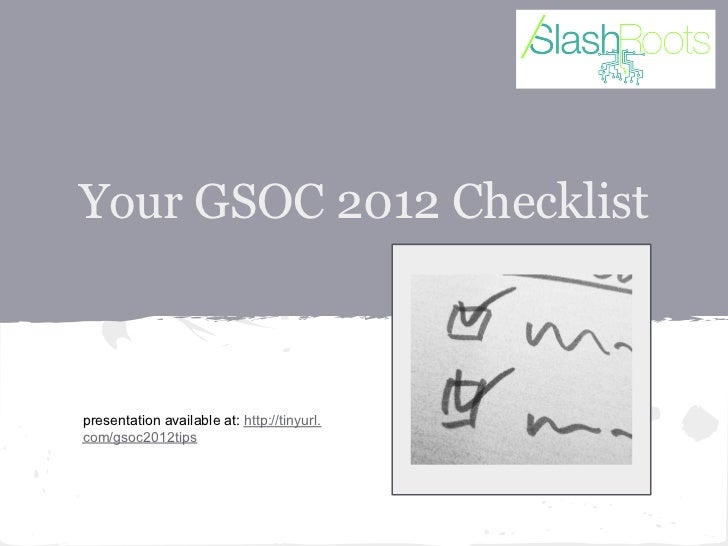 Your GSOC 2012 Checklistpresentation available at: http://tinyurl.com/gsoc2012tips