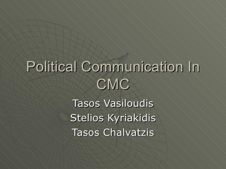 Political Communication In CMC Tasos Vasiloudis Stelios Kyriakidis Tasos Chalvatzis