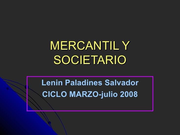 MERCANTIL Y SOCIETARIO Lenin Paladines Salvador CICLO MARZO-julio 2008