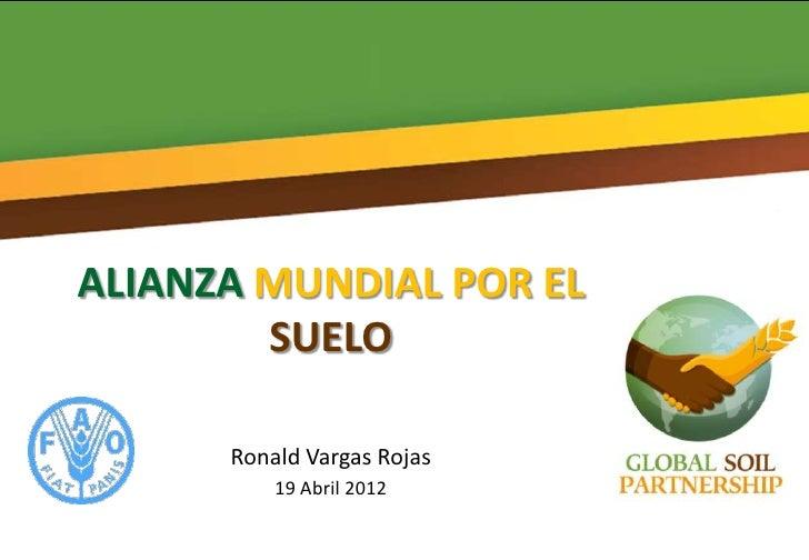 ALIANZA MUNDIAL POR EL        SUELO      Ronald Vargas Rojas          19 Abril 2012