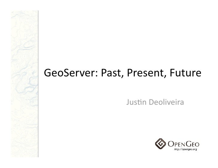 GeoServer Past Present Future 2009