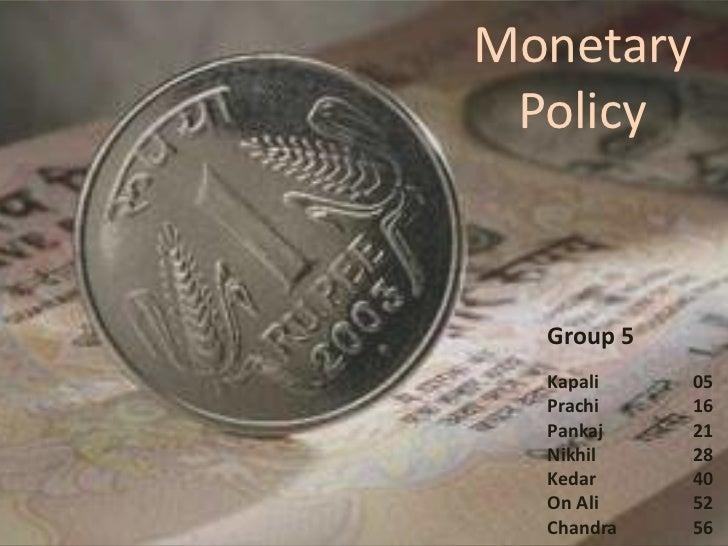 Monetary  Policy     Group 5   Kapali    05   Prachi    16   Pankaj    21   Nikhil    28   Kedar     40   On Ali    52   C...