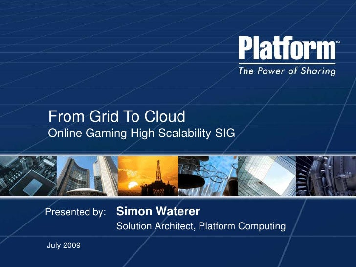 From Grid To Cloud<br />Online Gaming High Scalability SIG<br />Presented by:Simon Waterer<br />Solution Architect, Platfo...