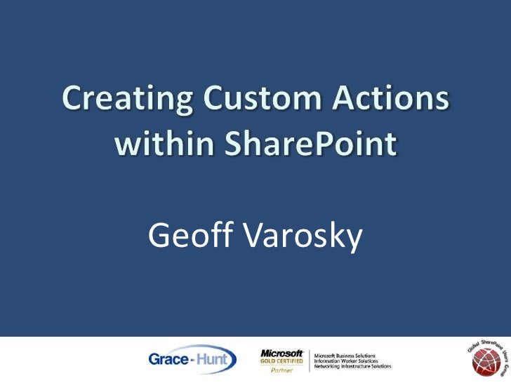 Creating Custom Actionswithin SharePointGeoff Varosky<br />