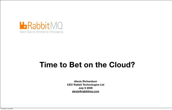 Time to Bet on the Cloud?                                     Alexis Richardson                                CEO Rabbit ...