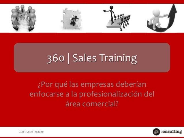 360 | Sales Training ¿Por qué las empresas deberían enfocarse a la profesionalización del área comercial? 360 | Sales Trai...