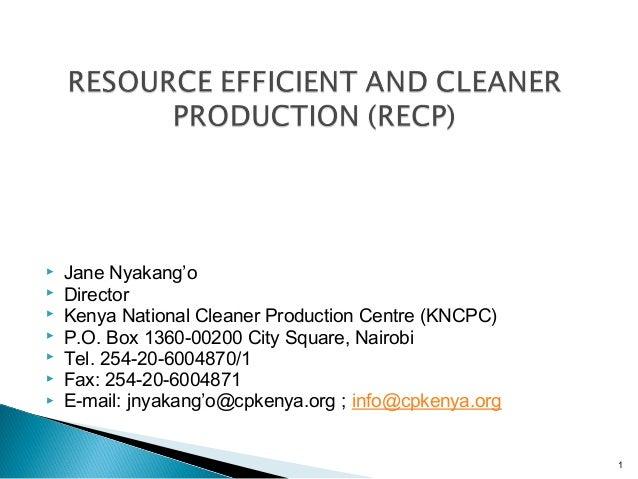         Jane Nyakang'o Director Kenya National Cleaner Production Centre (KNCPC) P.O. Box 1360-00200 City Square,...