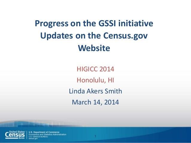 Progress on the GSSI initiative Updates on the Census.gov Website HIGICC 2014 Honolulu, HI Linda Akers Smith March 14, 201...