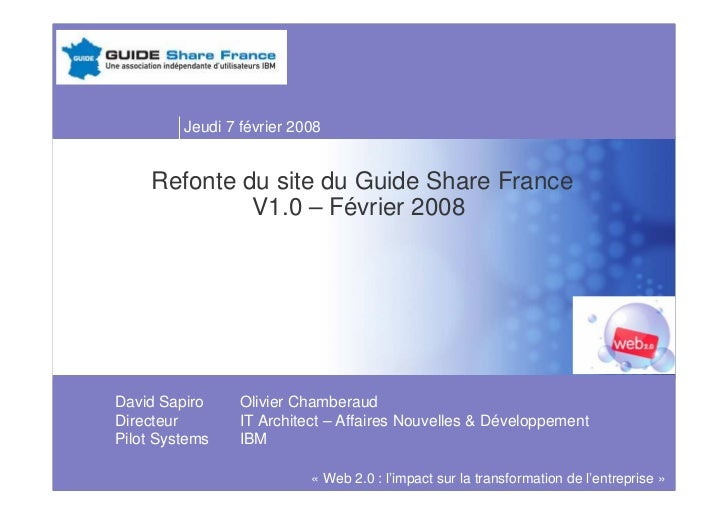 Jeudi 7 février 2008       Refonte du site du Guide Share France              V1.0 – Février 2008     David Sapiro     Oli...
