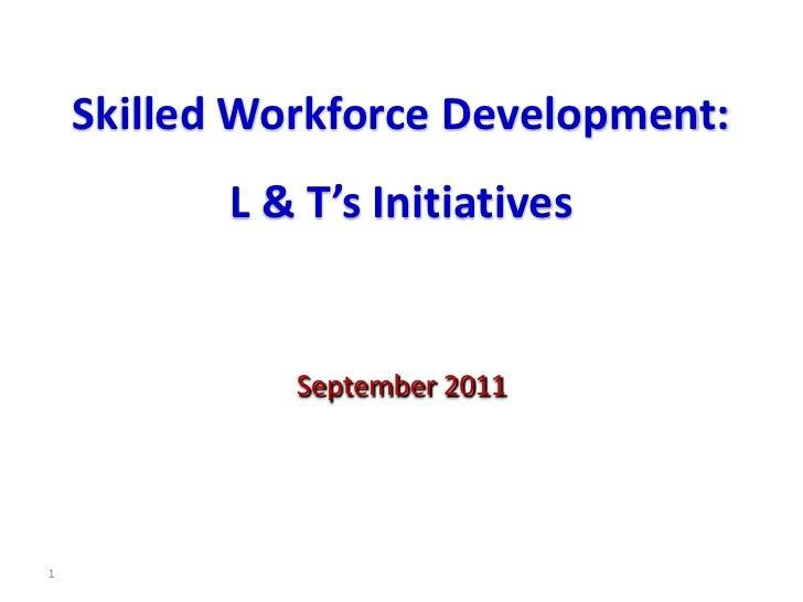 Skilled Workforce Development:<br />L & T's Initiatives<br />1<br />September 2011<br />