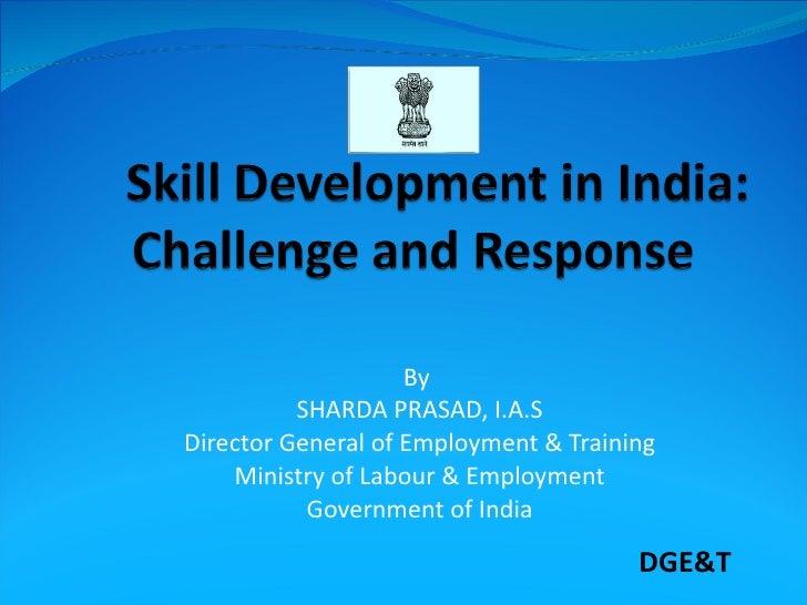 GSS Session-I Mr. Sharda Prasad -- Strategy for Skill Development: Government Perspective