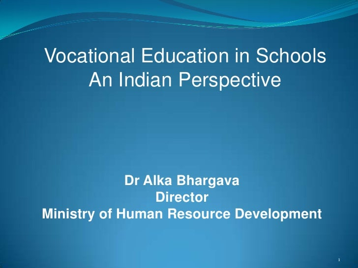 1<br />Vocational Education in Schools<br />An Indian Perspective<br />Dr AlkaBhargava<br />Director<br />Ministry of Huma...