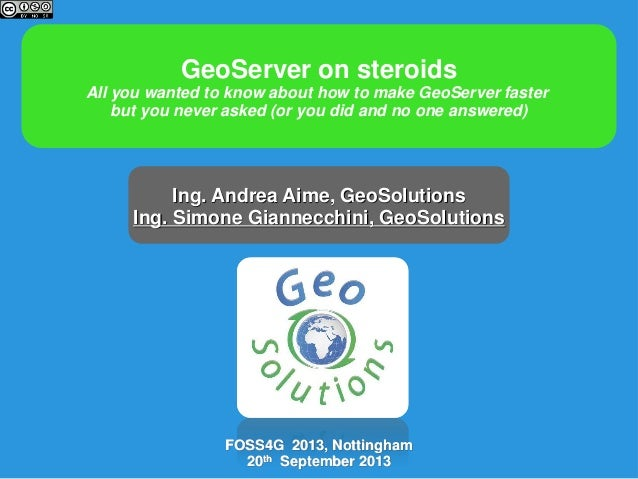GeoServer on steroids All you wanted to know about how to make GeoServer faster but you never asked (or you did and no one...