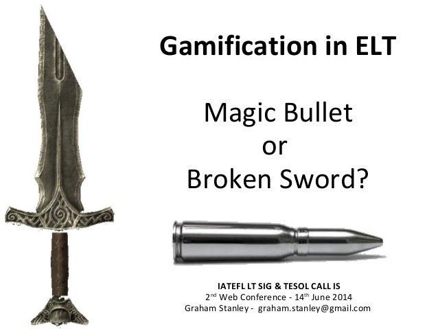 Gamification in ELT: Magic Bullet or Broken Sword?