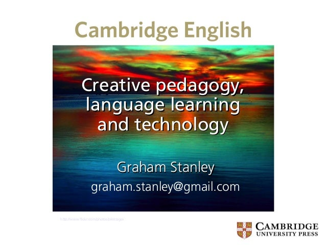 Creative pedagogy,            language learning              and technology                                  Graham Stanle...