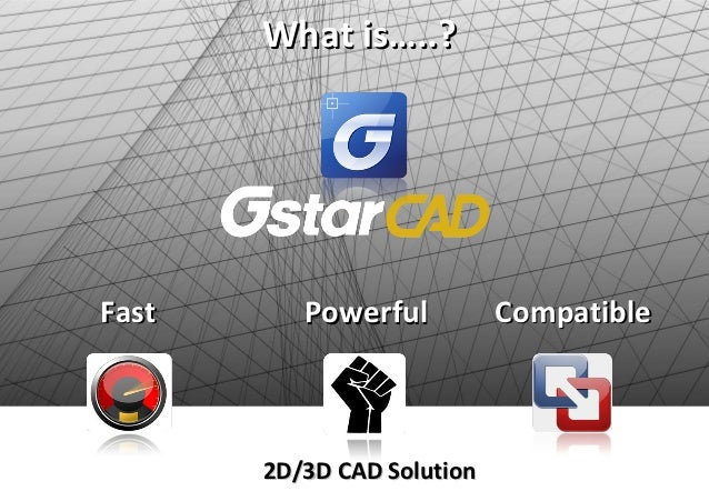 What is…..?Fast      Powerful          Compatible       2D/3D CAD Solution