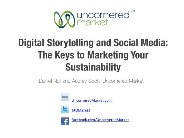 Digital Storytelling and Social Media:     The Keys to Marketing Your            Sustainability     Daniel Noll and Audrey...