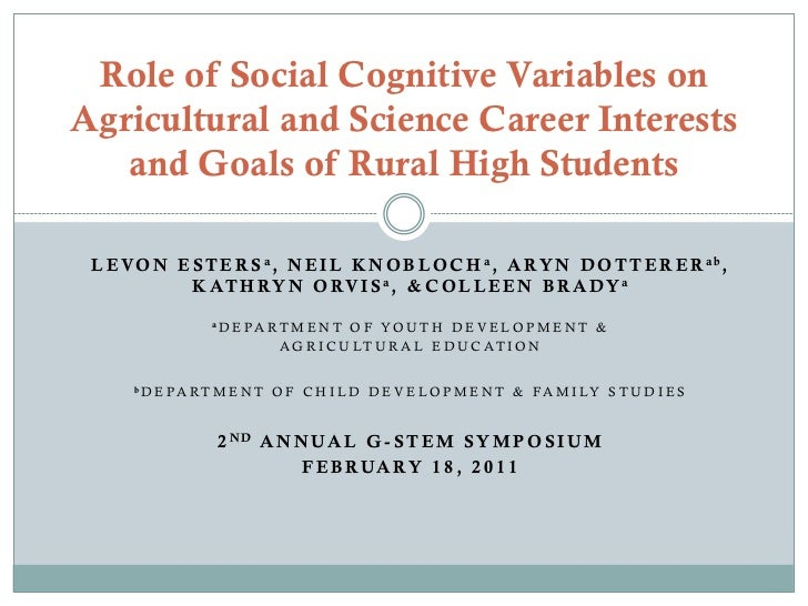 Role of Social Cognitive Variables onAgricultural and Science Career Interests   and Goals of Rural High Students L E V O ...