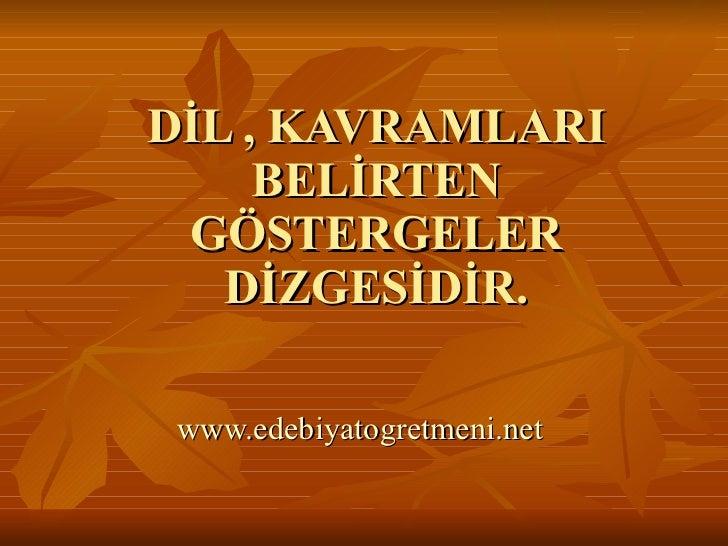 DİL , KAVRAMLARI BELİRTEN GÖSTERGELER DİZGESİDİR. www.edebiyatogretmeni.net
