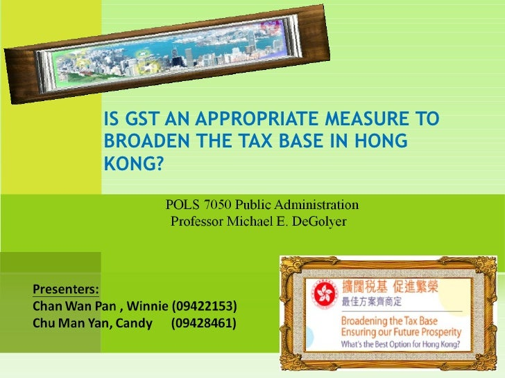 IS GST AN APPROPRIATE MEASURE TO BROADEN THE TAX BASE IN HONG KONG?