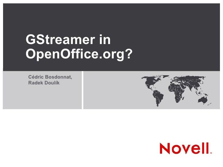 GStreamer in OpenOffice.org? <ul><ul><li>Cédric Bosdonnat, Radek Doulík </li></ul></ul>