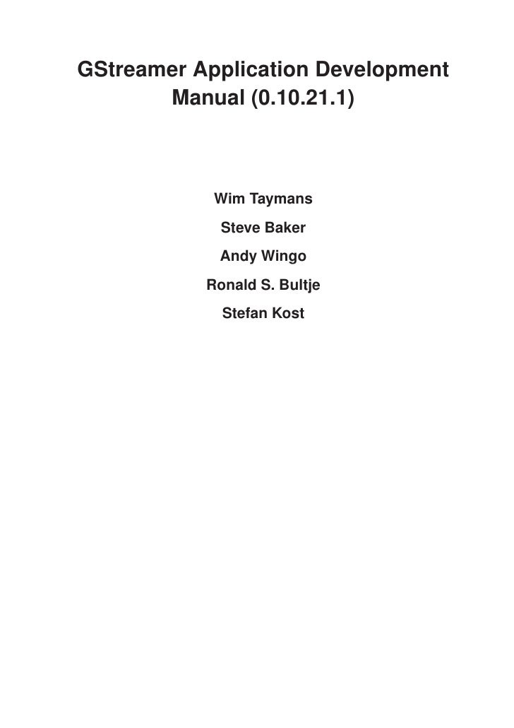 GStreamer Application Development        Manual (0.10.21.1)                Wim Taymans              Steve Baker           ...