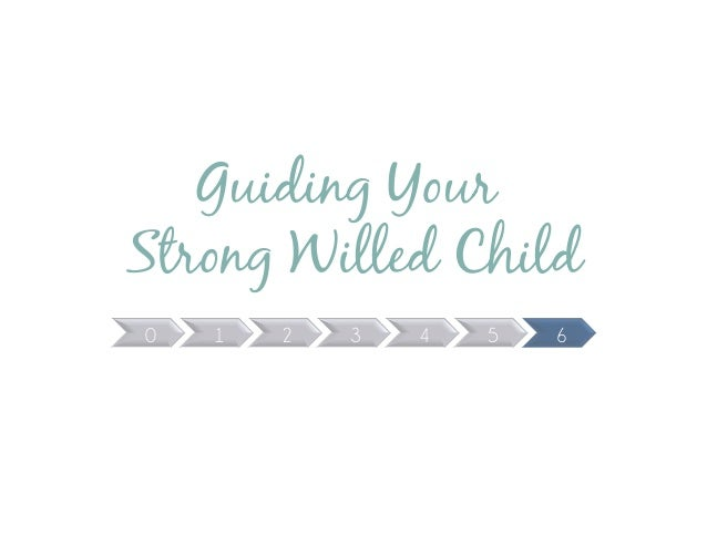 Guiding Your Strong Willed Child 0 1 2 3 4 5 6