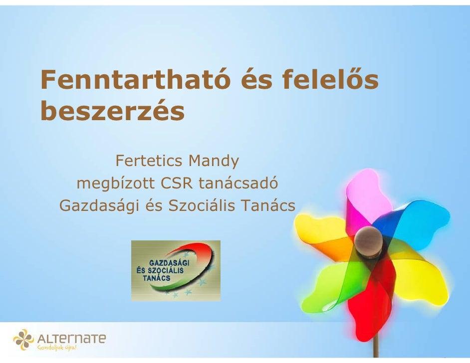 Fenntartható és felel s beszerzés        Fertetics Mandy    megbízott CSR tanácsadó  Gazdasági és Szociális Tanács        ...
