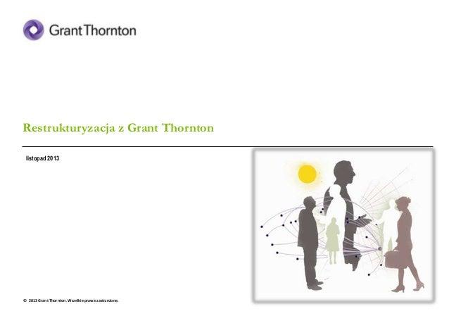 Grant Thornton - Restrukturyzacja z Grant Thornton   2013  Restrukturyzacja z Grant Thornton listopad 2013  © 2013 Grant T...
