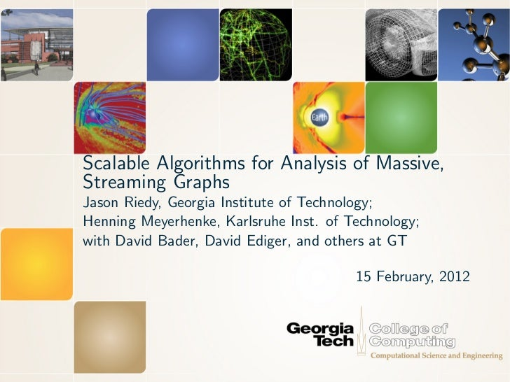 Scalable Algorithms for Analysis of Massive,Streaming GraphsJason Riedy, Georgia Institute of Technology;Henning Meyerhenk...