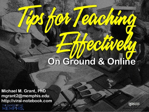 Michael M. Grant, PhD mgrant2@memphis.edu http://viral-notebook.com Michael M. Grant 2012 On Ground & Online Tips for Teac...