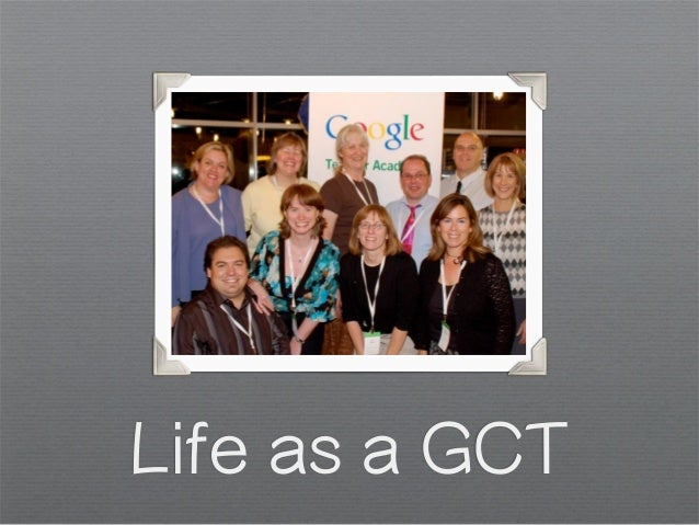 Life as a GCT