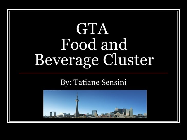 GTA  Food and Beverage Cluster By: Tatiane Sensini