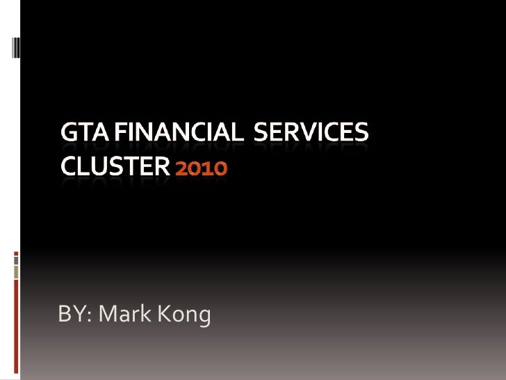 GTA FINANCIAL  SERVICES CLUSTER 2010<br />BY: Mark Kong <br />