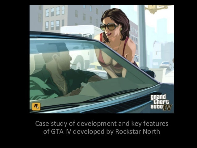 Case study of development and key features of GTA IV developed by Rockstar North