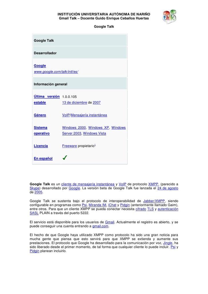 Google Talk<br />Google TalkDesarrolladorGooglewww.google.com/talk/intl/es/Información generalÚltima versión estable1.0.0....