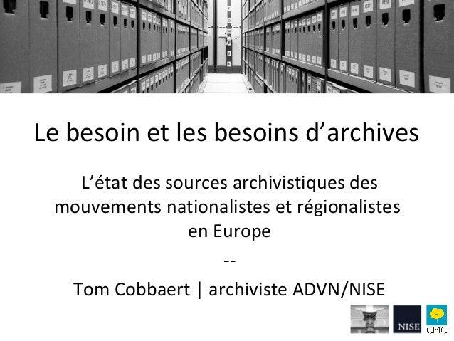 Le besoin et les besoins d'archives L'état des sources archivistiques des mouvements nationalistes et régionalistes en Eur...