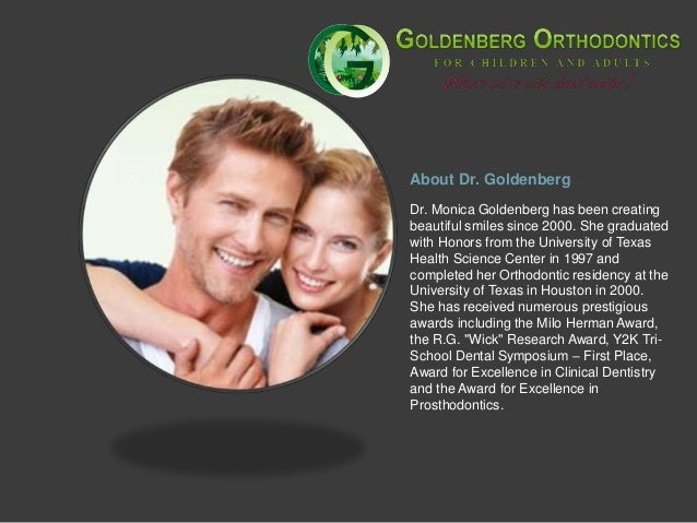 About Dr. GoldenbergDr. Monica Goldenberg has been creatingbeautiful smiles since 2000. She graduatedwith Honors from the ...