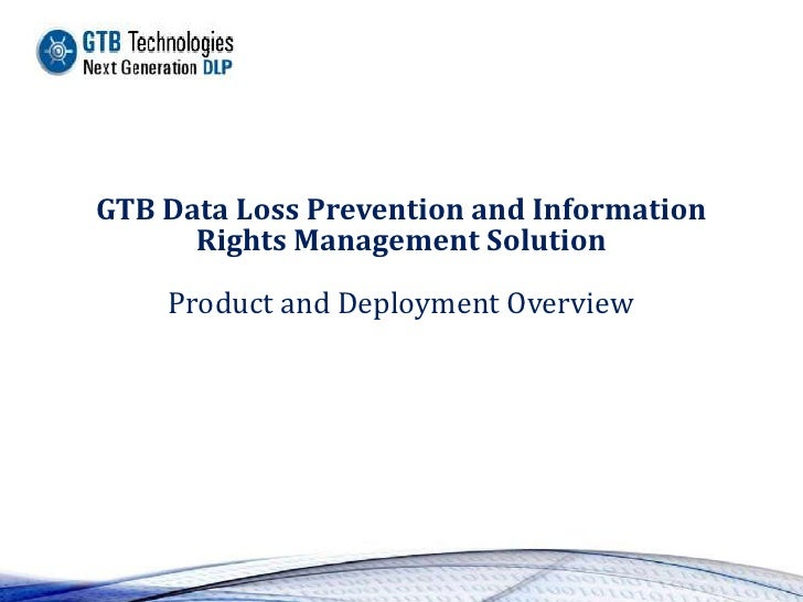 GTB Data Loss Prevention and Information      Rights Management Solution    Product and Deployment Overview