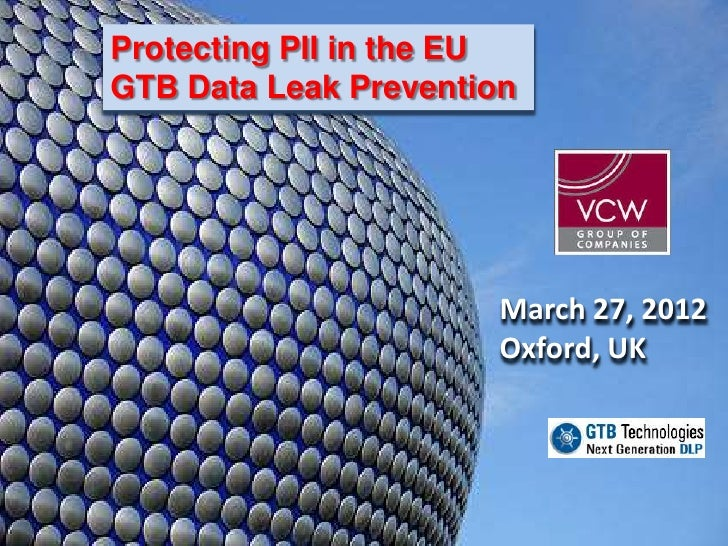 Protecting PII in the EUGTB Data Leak Prevention                       March 27, 2012                       Oxford, UK